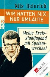 Wir hatten nix, nur Umlaute - Meine Kreisstadtjugend mit Systemwechsel