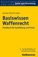 Gunther Dietrich Gade: Basiswissen Waffenrecht