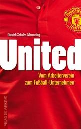 United - Vom Arbeiterverein zum Fußball-Unternehmen