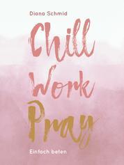 Chill Work Pray - Einfach beten
