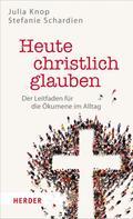 Julia Knop: Heute christlich glauben