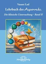 Lehrbuch des Ayurveda - Band 2- E-Book - Ein vollständiger Leitfaden für die klinische Untersuchung