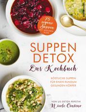 Suppen-Detox - Das Kochbuch - Köstliche Suppen für einen rundum gesunden Körper