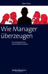 Wie Manager überzeugen - Ein Coaching für Ihre externe Kommunikation