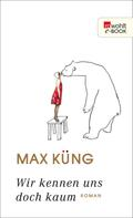 Max Küng: Wir kennen uns doch kaum ★★★