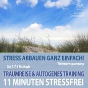 11 Minuten Stressfrei - Stress abbauen ganz einfach! Traumreise & Autogenes Training