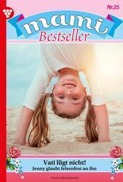 Mami Bestseller 25 – Familienroman - Vati lügt nicht!