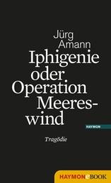 Iphigenie oder Operation Meereswind - Eine Tragödie