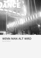 Bernd Meier: Wenn man alt wird ★★★★
