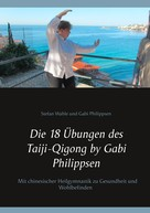 Gabi Philippsen: Die 18 Übungen des Taiji-Qigong by Gabi Philippsen ★★★★