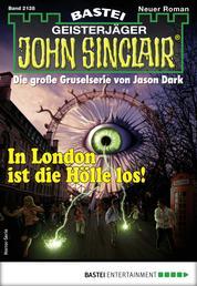 John Sinclair 2128 - Horror-Serie - In London ist die Hölle los!
