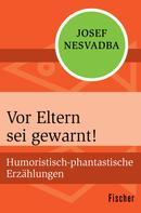 Josef Nesvadba: Vor Eltern sei gewarnt!