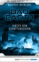 Bad Earth 16 - Science-Fiction-Serie - Hinter dem Schattenschirm