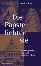Die Päpste liebten sie - Die königlichen Frauen in St. Peter in Rom