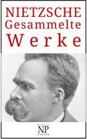 Friedrich Nietzsche: Gesammelte Werke