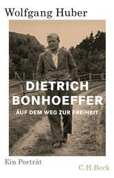 Dietrich Bonhoeffer - Auf dem Weg zur Freiheit