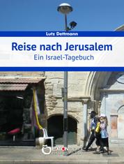 Reise nach Jerusalem - Ein Israel-Tagebuch