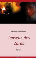 Benjamin Paul Iddings: Jenseits des Zorns