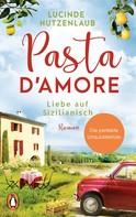 Lucinde Hutzenlaub: Pasta d'amore - Liebe auf Sizilianisch ★★★★