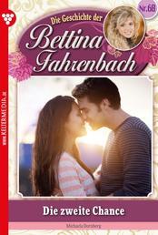 Bettina Fahrenbach 68 – Liebesroman - Die zweite Chance