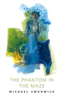 Michael Swanwick: The Phantom in the Maze