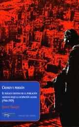 Crimen y perdón - El trágico destino de la población alemana bajo la ocupación aliada (1944-1959)