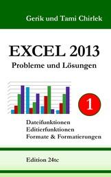 Excel 2013. Probleme und Lösungen. Band 1 - Dateifunktionen, Editierfunktionen, Formate & Formatierungen
