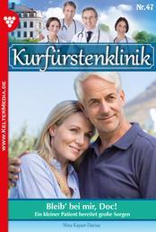 Kurfürstenklinik 47 – Arztroman - Bleib' bei mir, Doc!