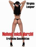 Virginia Langner: Nehmt mich durch! - Erotische Geschichten ★★★