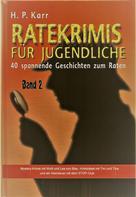 H.P. Karr: Ratekrimis für Jugendliche – Band 2 : 40 neue Geschichten zum Raten