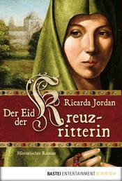 Der Eid der Kreuzritterin - Historischer Roman