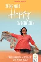 Michaela Lamprecht: Bring mehr Happy in dein Leben - Wie du mehr Freude und Leichtigkeit in dein Leben bringst.