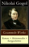 Nikolai Gogol: Gesammelte Werke: Romane + Meisternovellen + Kurzgeschichten