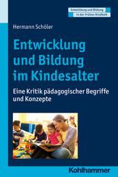 Entwicklung und Bildung im Kindesalter - Eine Kritik pädagogischer Begriffe und Konzepte