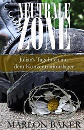 Neutrale Zone - Julian's Tagebuch aus dem Konzentrationslager