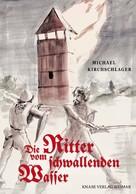 Michael Kirchschlager: Die Ritter vom schwallenden Wasser