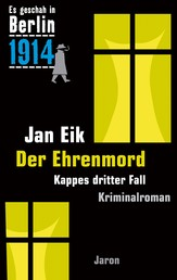 Der Ehrenmord - Kappes dritter Fall. Kriminalroman (Es geschah in Berlin 1914)