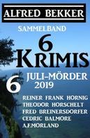 Alfred Bekker: Sammelband 6 Krimis: 6 Juli-Mörder 2019