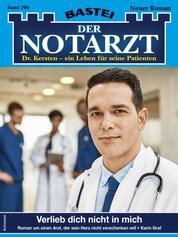 Der Notarzt 396 - Arztroman - Verlieb dich nicht in mich