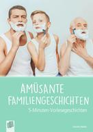 Annette Weber: 5-Min. Vorlesegeschichten: Amüsante Familiengeschichten