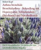 Robert Kopf: Asthma bronchiale Bronchialasthma - Behandlung mit Homöopathie, Schüsslersalzen (Biochemie) und Naturheilkunde