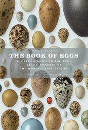 The Book of Eggs - A Guide to the Eggs of Six Hundred of the World's Bird Species