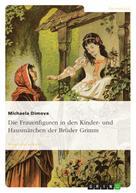 Michaela Dimova: Die Frauenfiguren in den Kinder- und Hausmärchen der Brüder Grimm