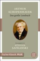 Arthur Schopenhauer: Das große Lesebuch