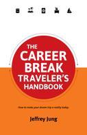 Jeffrey Jung: The Career Break Traveler's Handbook