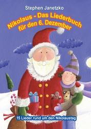 Nikolaus - Das Liederbuch für den 6. Dezember - 15 Lieder rund um den Nikolaustag