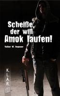 Volker W. Degener: Scheiße, der will Amok laufen! ★★★★