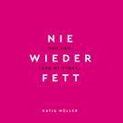 Katja Müller: Nie wieder fett
