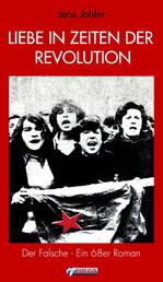 Liebe in Zeiten der Revolution - Der Falsche - Ein 68er Roman