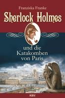 Franziska Franke: Sherlock Holmes und die Katakomben von Paris ★★★★